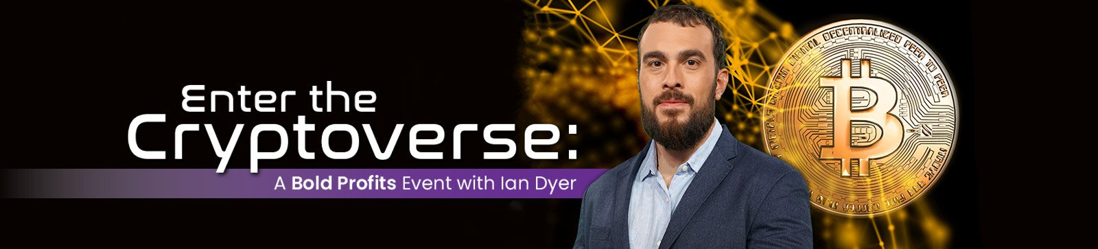 Enter the Cryptoverse – A Bold Profits Event with Ian Dyer